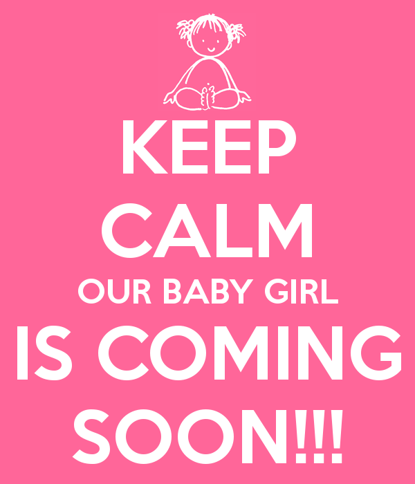 BABYGIRL COMING SOON IMAGES | KEEP CALM OUR BABY GIRL IS COMING