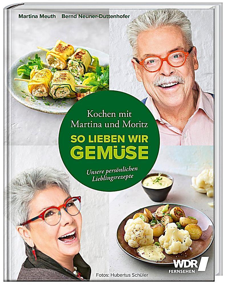 Kochen Mit Martina Und Moritz So Lieben Wir Gemuse Buch Martina Und Moritz Essen Martina Meuth