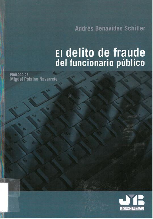 Andrés Benavides Schiller:  El delito de fraude del funcionario público. Barcelona: Bosch, 2016, 351 p.