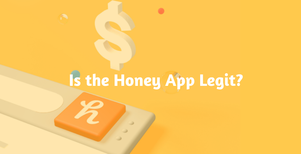 Is The Honey App Legit? How To Save Money With This Sweet