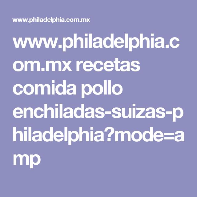 www.philadelphia.com.mx recetas comida pollo enchiladas-suizas-philadelphia?mode=amp