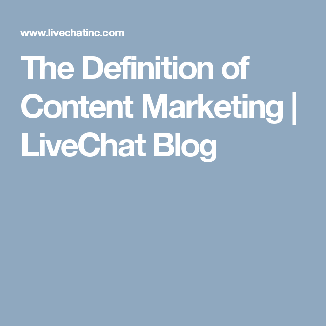 The Definition of Content Marketing | LiveChat Blog
