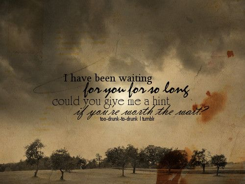 I Have Been Waiting For You For So Long Picture On Visualizeus Waiting For You Quotes Waiting Quotes Weird Words