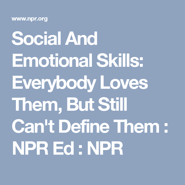Social And Emotional Skills Everybody >> Social And Emotional Skills Everybody Loves Them But Still Can T