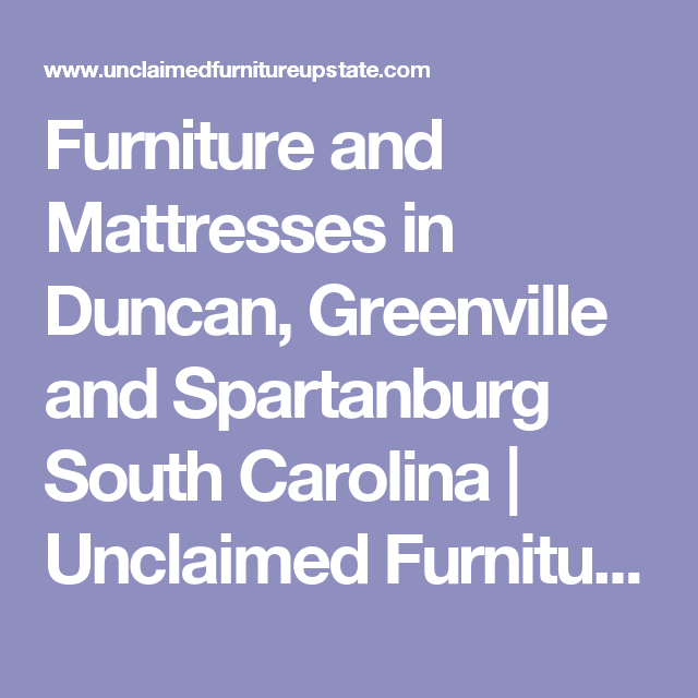 Wonderful Unclaimed Furniture Is A Family Owned Furniture And Mattresses Store  Located In Duncan, SC. We Offer The Best In Home Furniture And Mattresses  At Discount ...