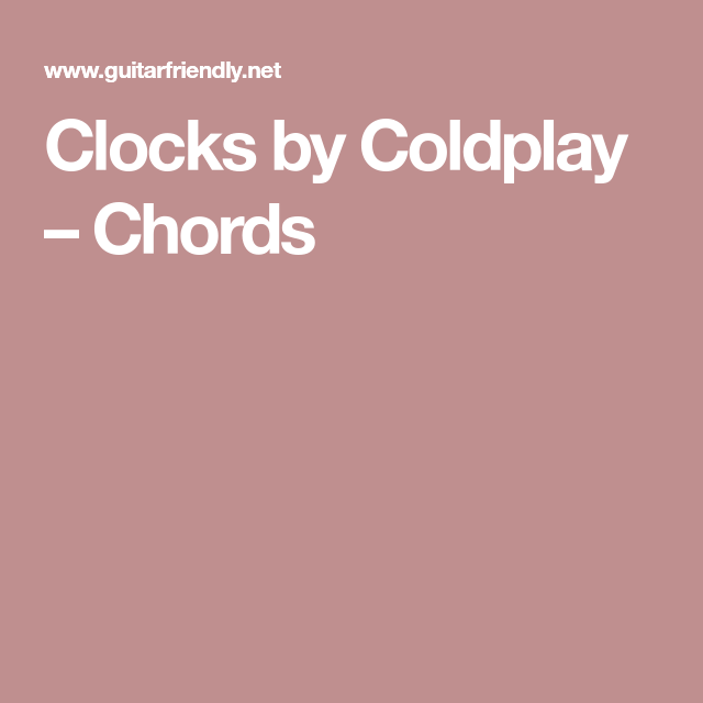 Clocks By Coldplay Chords Guitar Chords Pinterest Coldplay