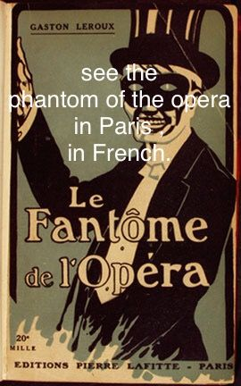 See the Phantom of the Opera in Paris, in French.
