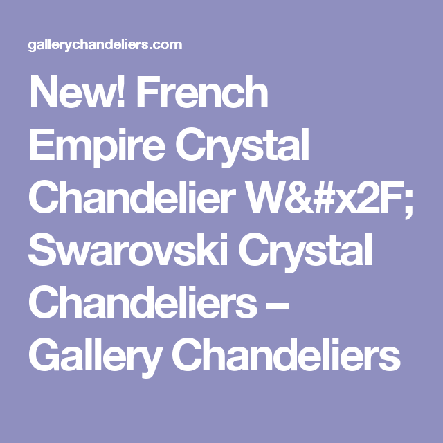 New! French Empire Crystal Chandelier W/ Swarovski Crystal Chandeliers – Gallery Chandeliers