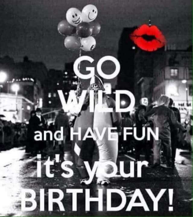 Citaten Verjaardag : Go wild and have fun it s your birthday birthday verjaardag