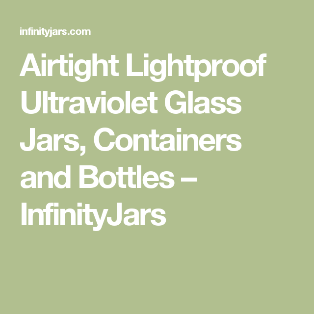 Airtight Lightproof Ultraviolet Glass Jars, Containers and Bottles – InfinityJars