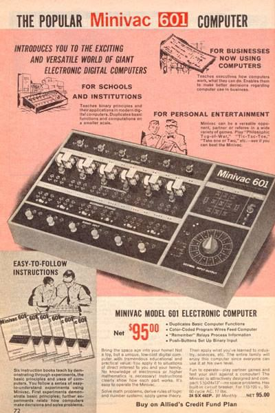 1961 The Minivac 601 Digital Computer Kit was an electromechanical digital computer created by Claude Shannon. The kit was sold by Scientific Development Corporation as early as 1961 as an educational kit for digital circuits. Its design just barely allowed it to play winning Tic-Tac-Toe. https://www.google.co.uk/search?q=1961-+The+Minivac+601+Digital+Computer+Kit&biw=1366&bih=622&source=lnms&tbm=isch&sa=X&ei=KX0FVea_DZX5at3JgoAL&ved=0CAcQ_AUoAg