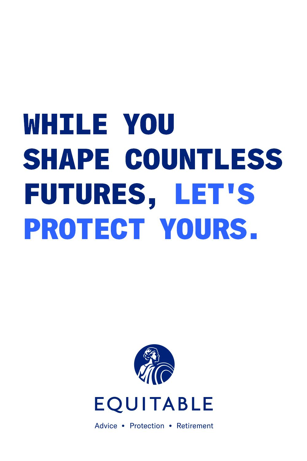 While you shape countless futures, let's protect yours.