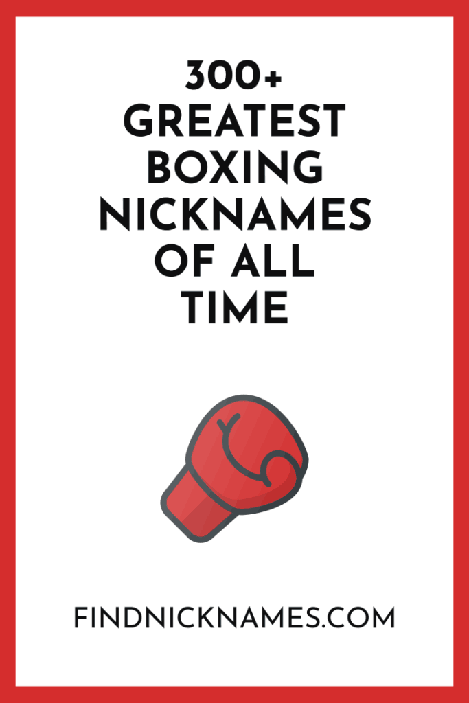 300 Greatest Boxing Nicknames Of All Time Find Nicknames Funny Nicknames Good Nicknames Nicknames