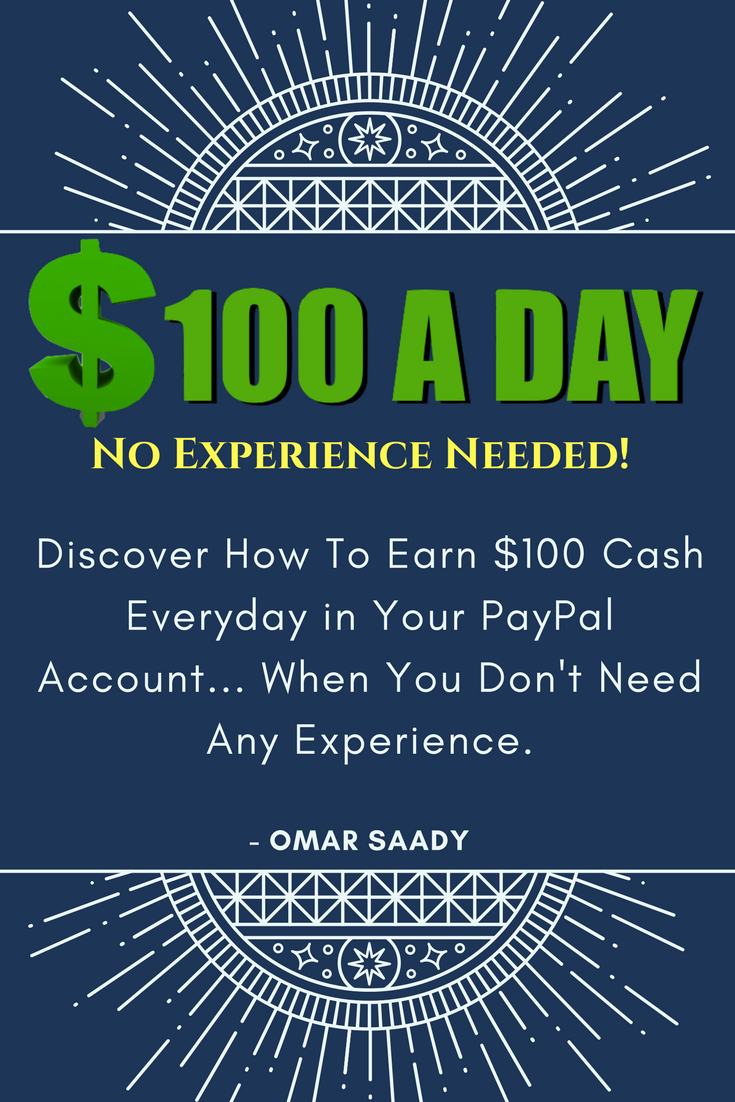 Discover How To Earn $100 Cash Everyday in Your PayPal Account... When You  Don't Need Any Experience.
