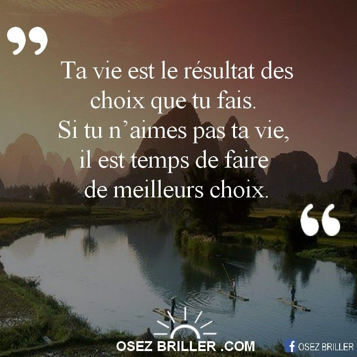 Ta Vie Est Le Resultat Des Choix Que Tu Fais Si Tu N Aimes Pas Ta