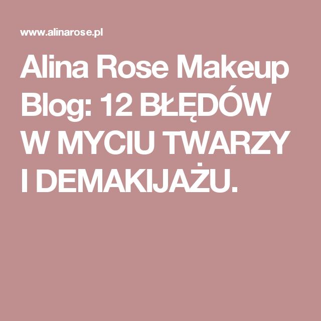 Alina Rose Makeup Blog: 12 BŁĘDÓW W MYCIU TWARZY I DEMAKIJAŻU.