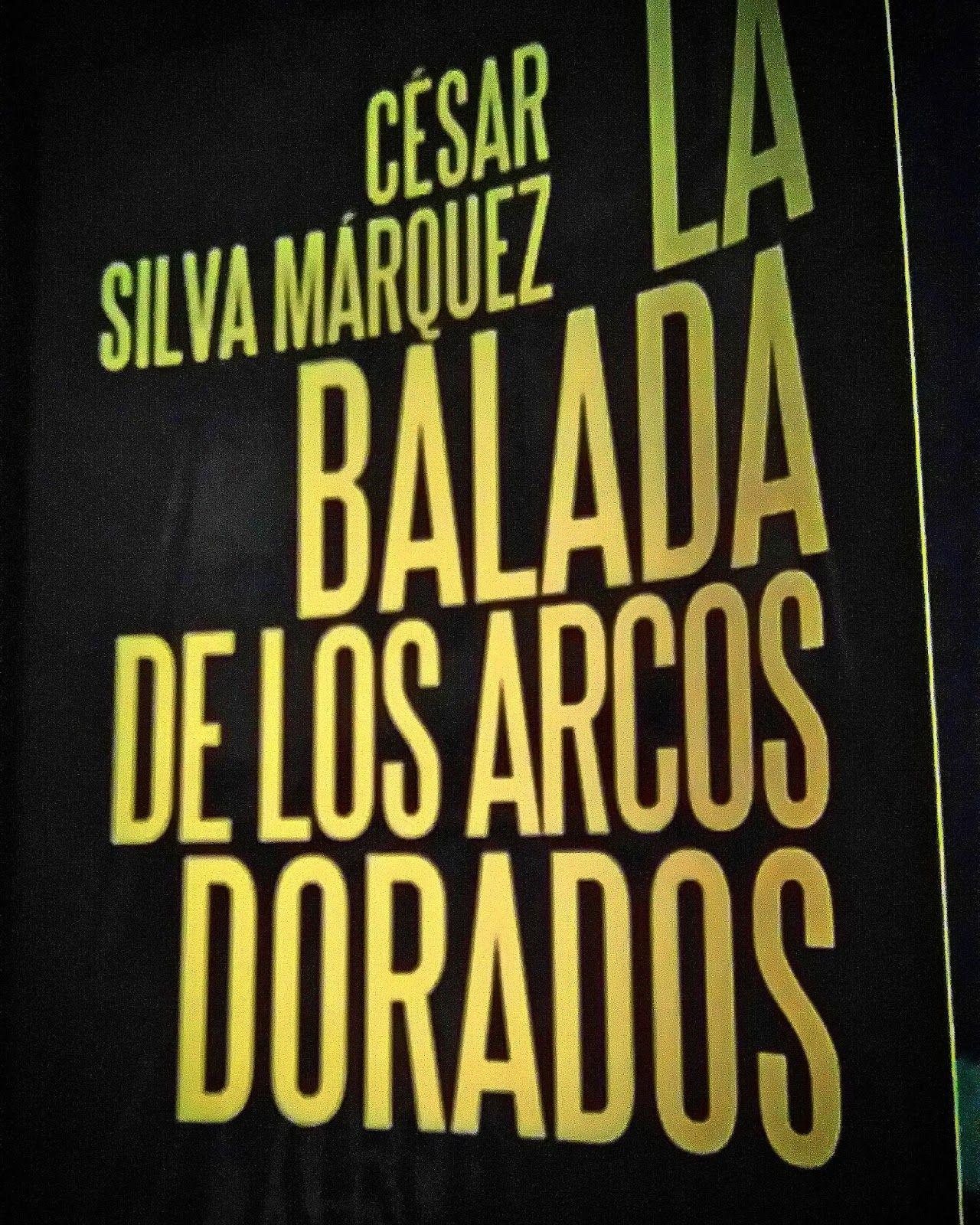 Arcos What Título La Balada De Los Arcos Dorados Autor César Silva Márquez Editorial Almadía Género Novela N Arcos Dorados Balada Blog De Libros