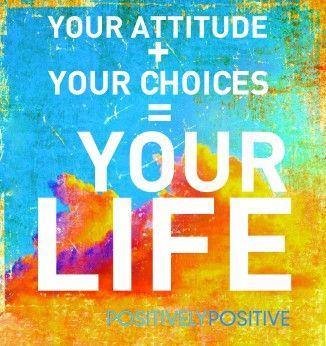 Sua atitude + suas escolhas = sua vida