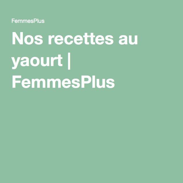 Nos recettes au yaourt   FemmesPlus