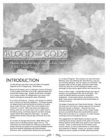 Wild Talents: Blood of the Gods - Blending well-researched history with the power and savagery of Greek mythology, it lets players take the role of heroes and heroines who are descended from the gods themselves, gifted with powers from their divine forebears and from the gods they have chosen as patrons.But each must beware hubris! The gods are watching...