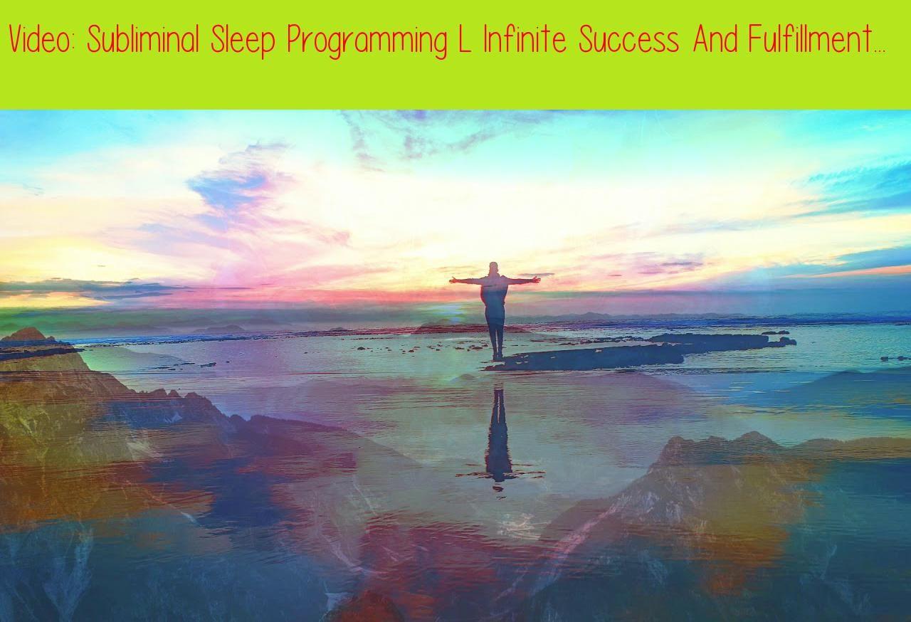 Subliminal Sleep Programming L Infinite Success And