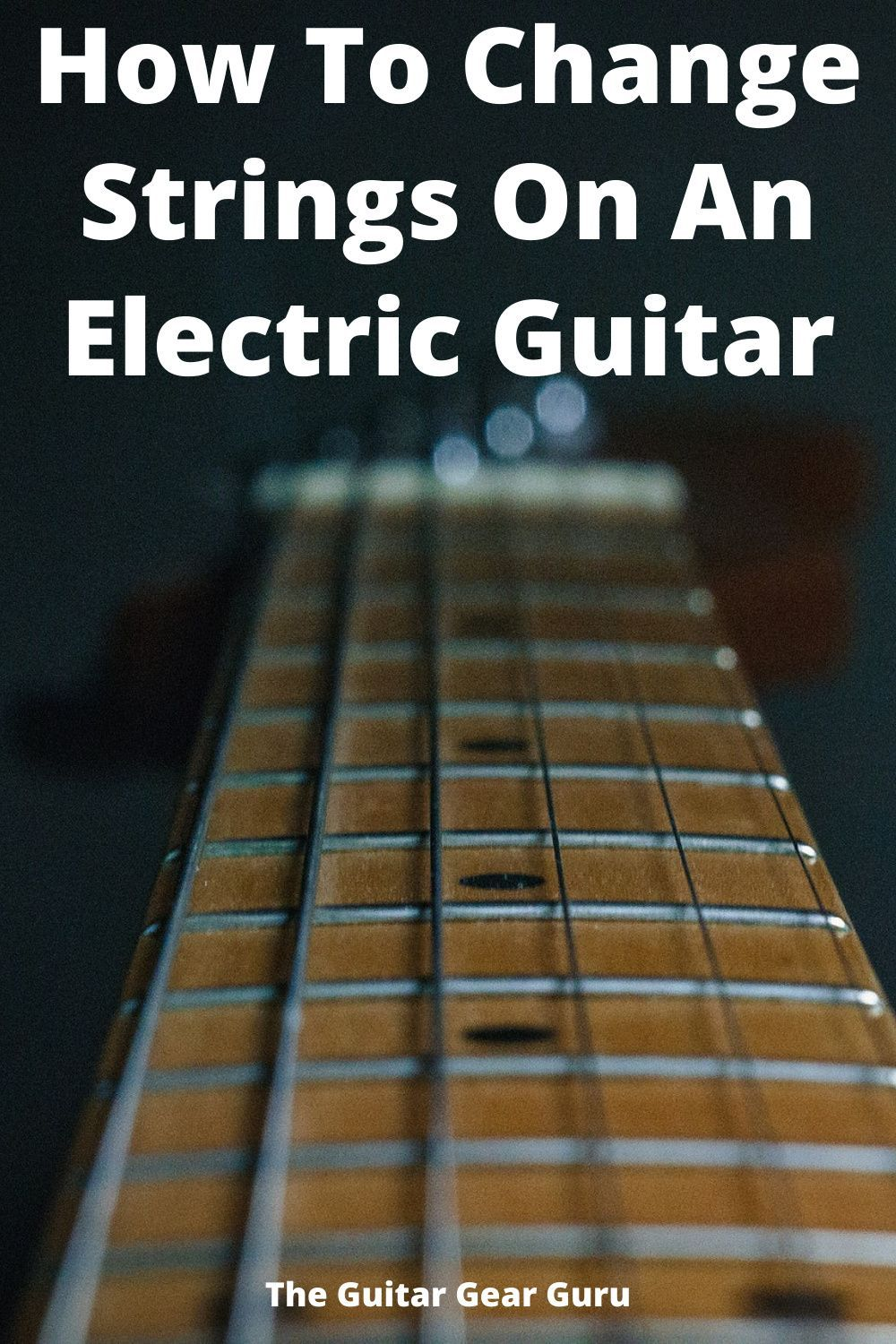 How To Change Strings On An Electric Guitar In 2020 Guitar Scales Electric Guitar Electric Guitar Strings