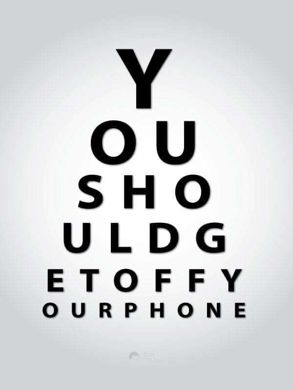 You should get off your phone . . . . and, turn it off during the eye exam. | Visual Acuity Charts