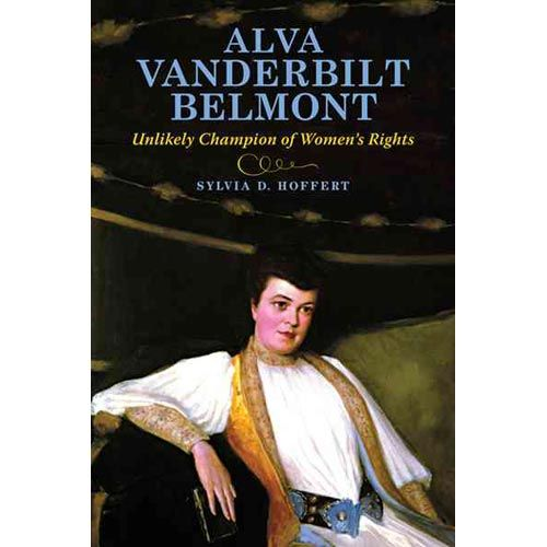 Alva Vanderbilt Belmont: Unlikely Champion of Women's Rights | by Sylvia D. Hoffert (23 Nov 2011) Indiana University Press