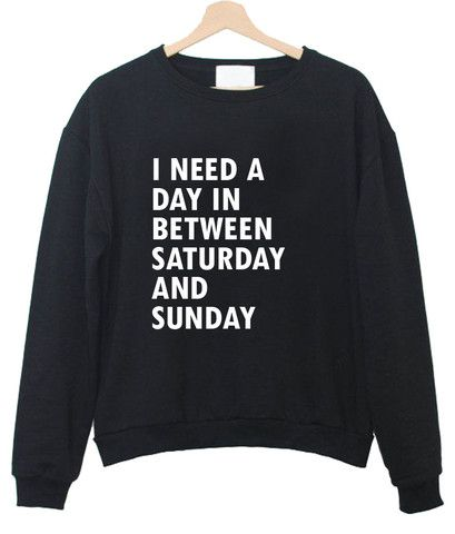 i need a day in between saturday sweatshirt - Kendrablanca