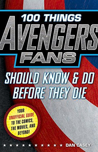 100 Things Avengers Fans Should Know & Do Before They Die (100 Things...Fans Should Know) by Dan Casey, coming May 2015