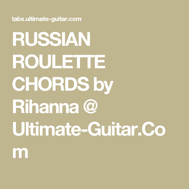 Russian Roulette Chords By Rihanna Ultimate Guitar Ukulele