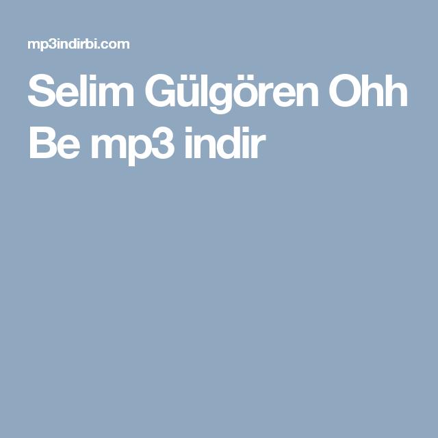 Selim Gulgoren Ohh Be Mp3 Indir