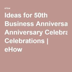 ideas for 50th business anniversary celebrations anniversary