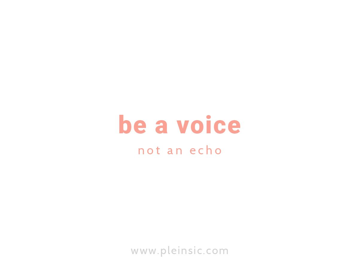 Be A Voice Not An Echo Visit Our Website WwwPleinsicCom  Our