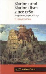Nations and Nationalism Since 1780: Programme, Myth, Reality ~ E. J. Hobsbawm ~ Cambridge University Press ~ 1992