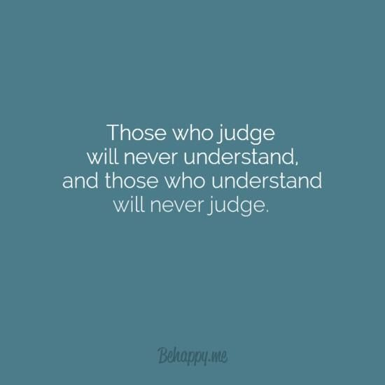 Don't judge. Understand.