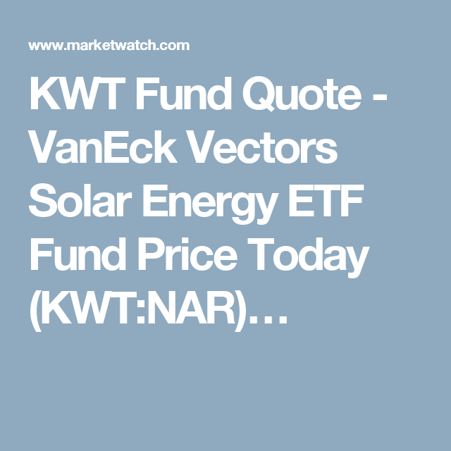 Kwt Fund Quote Vaneck Vectors Solar Energy Etf Fund Price Today