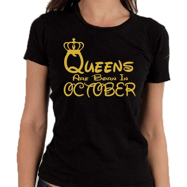 Queens Are Born in October Tshirt Lady Tee Shirt Best Birthday Tshirt... (