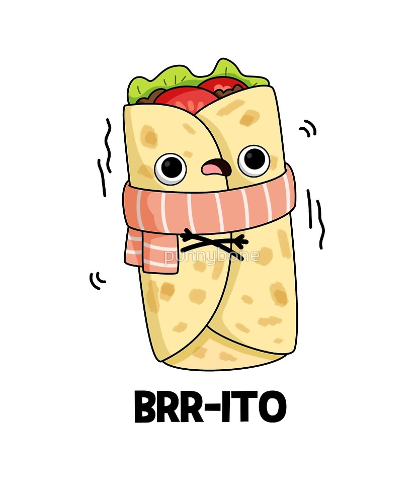 """New Funny Puns 'Brrr-ito Food Pun' by punnybone """"Brrr-ito Food Pun"""" by punnybone 