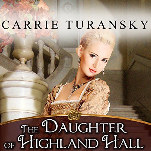 The Daughter of Highland Hall: Edwardian Brides Series, Book 2, by Carrie Turansky. Available in Audio.