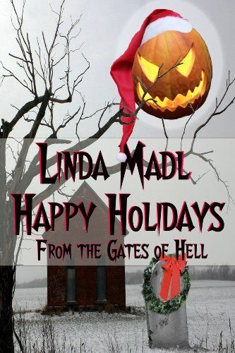 Happy Holidays from the Gates of Hell by Linda Madl, http://smile.amazon.com/dp/B00EZ755IG/ref=cm_sw_r_pi_dp_kssvub1SHJHJB