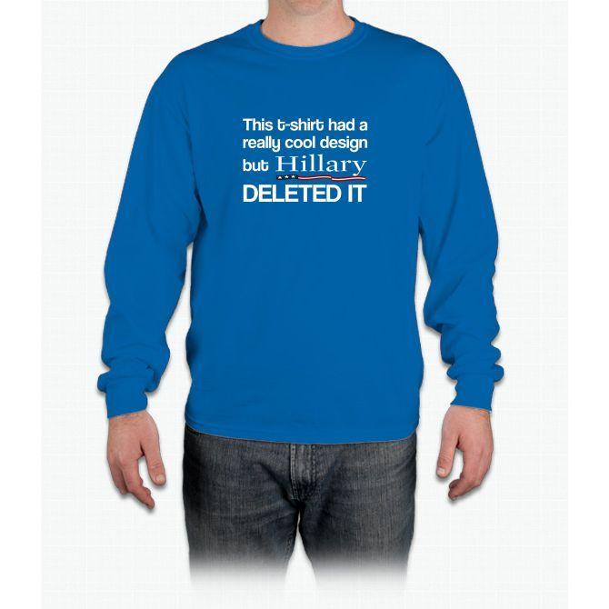 Hillary Clinton Deleted My T-Shirt Funny Political Shirt Long Sleeve T-Shirt