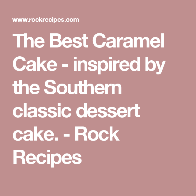 The Best Caramel Cake - inspired by the Southern classic dessert cake. - Rock Recipes