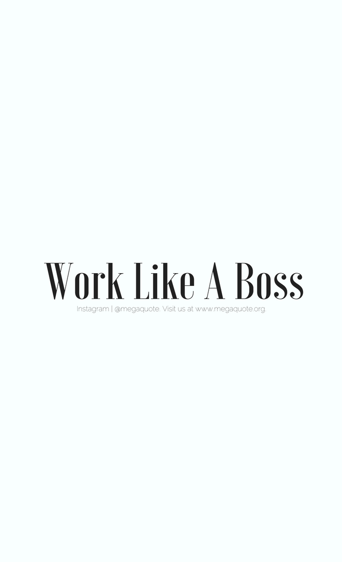 Work Like A Boss Www Megaquote Org Positive Quotes Motivation Quotes Motivational Quotes