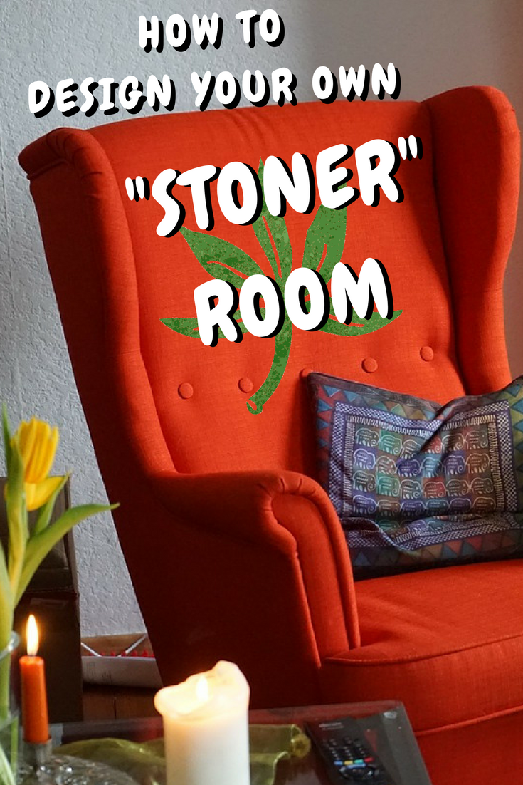 The 10 Things You Need In Your Stoner (smoke) Room Or Bedroom.