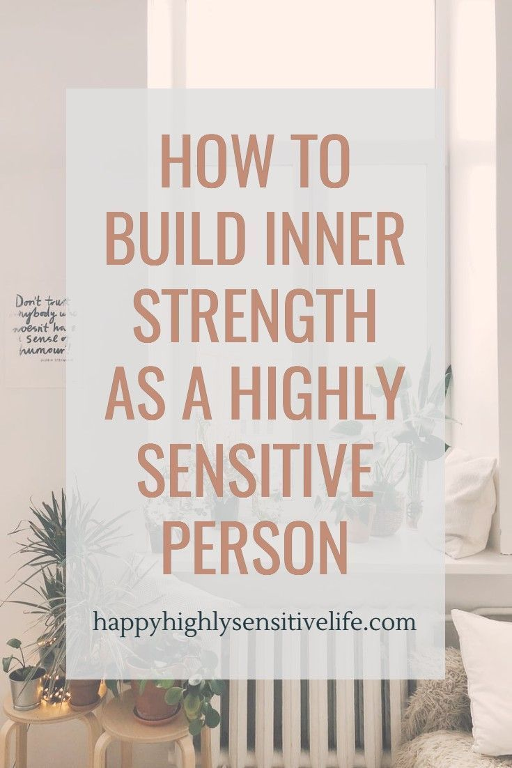 How to Build Inner Strength as a Highly Sensitive Person (HSP) � Happy Highly Sensitive Life