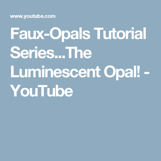 Faux-Opals Tutorial Series...The Luminescent Opal! - YouTube