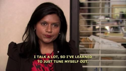 I Talk A Lot So I Ve Learned To Just Tune Myself Out Mindy Kaling Kelly Kapoor The Office Nbc Mindy Kaling