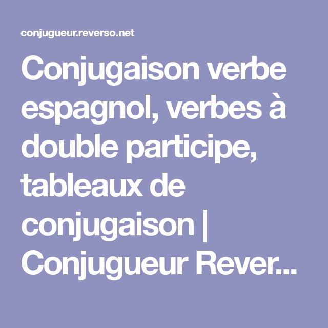 Conjugaison Verbe Espagnol Verbes A Double Participe Tableaux De Conjugaison Conjugueur Reverso Tableau Conjugaison Conjugaison Espagnol