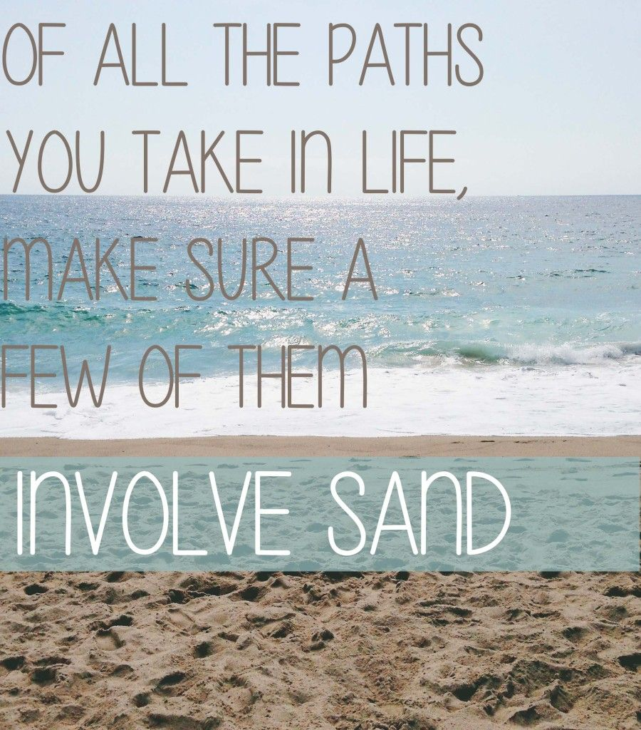 of all the paths you take in life, make sure a few of them involve sand